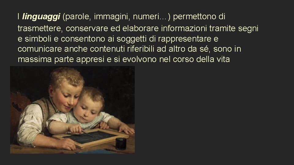 I linguaggi (parole, immagini, numeri…) permettono di trasmettere, conservare ed elaborare informazioni tramite
