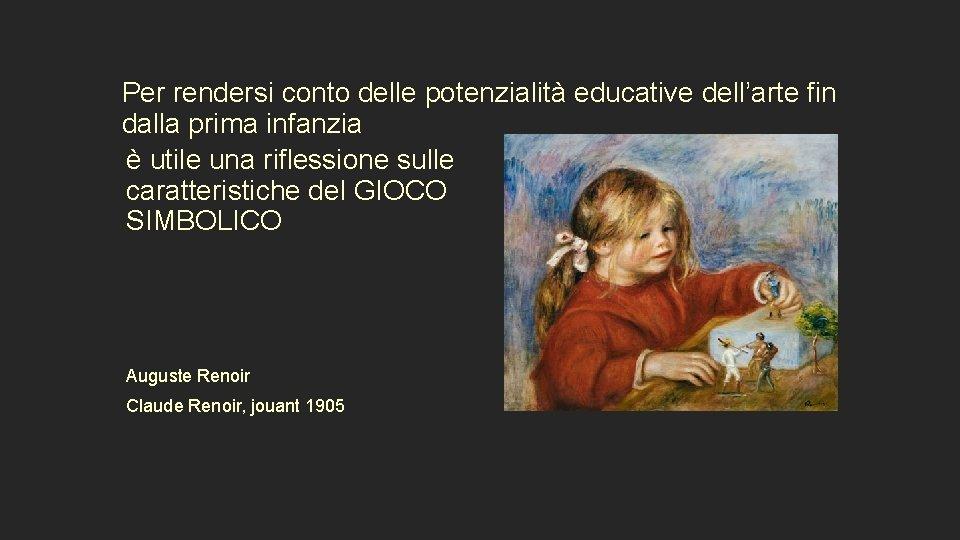 Per rendersi conto delle potenzialità educative dell'arte fin dalla prima infanzia è utile una