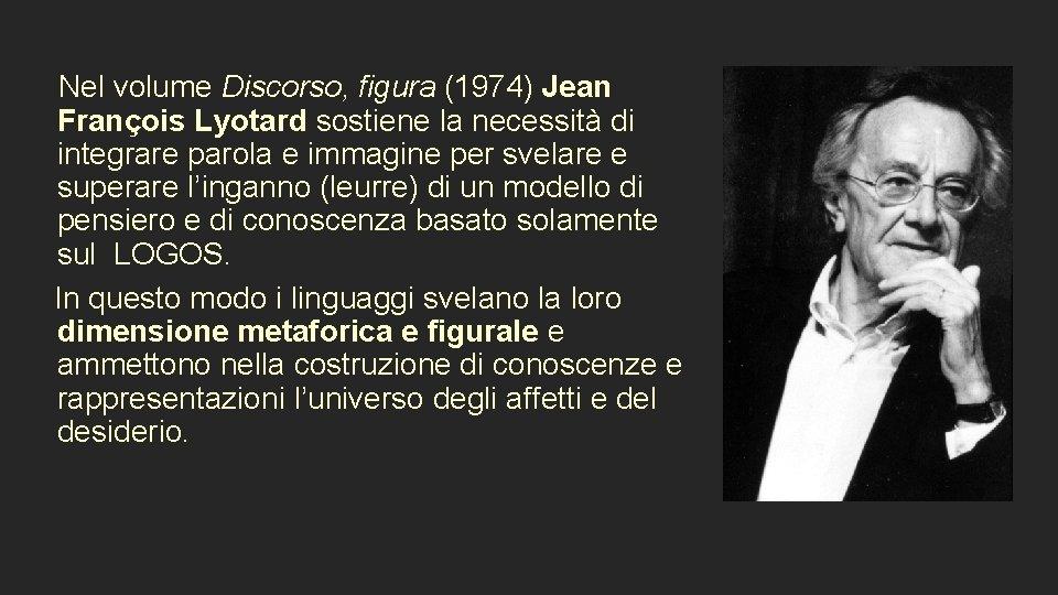 Nel volume Discorso, figura (1974) Jean François Lyotard sostiene la necessità di integrare parola