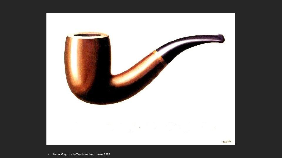 • René Magritte La Trahison des images 1953