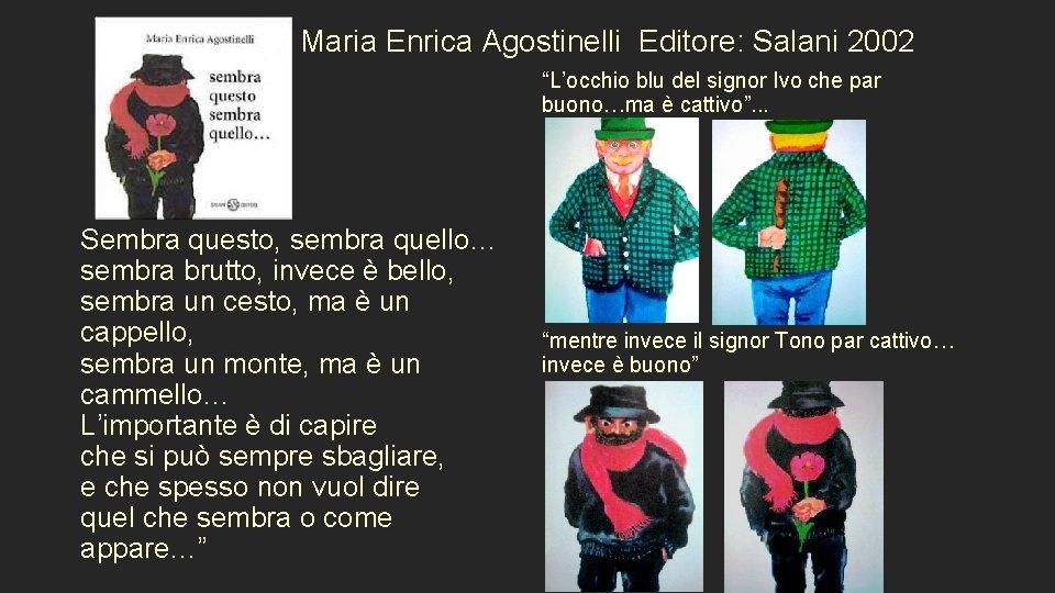 """Maria Enrica Agostinelli Editore: Salani 2002 """"L'occhio blu del signor Ivo che par buono…ma"""