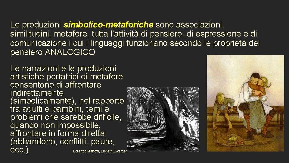 Le produzioni simbolico-metaforiche sono associazioni, similitudini, metafore, tutta l'attività di pensiero, di espressione e