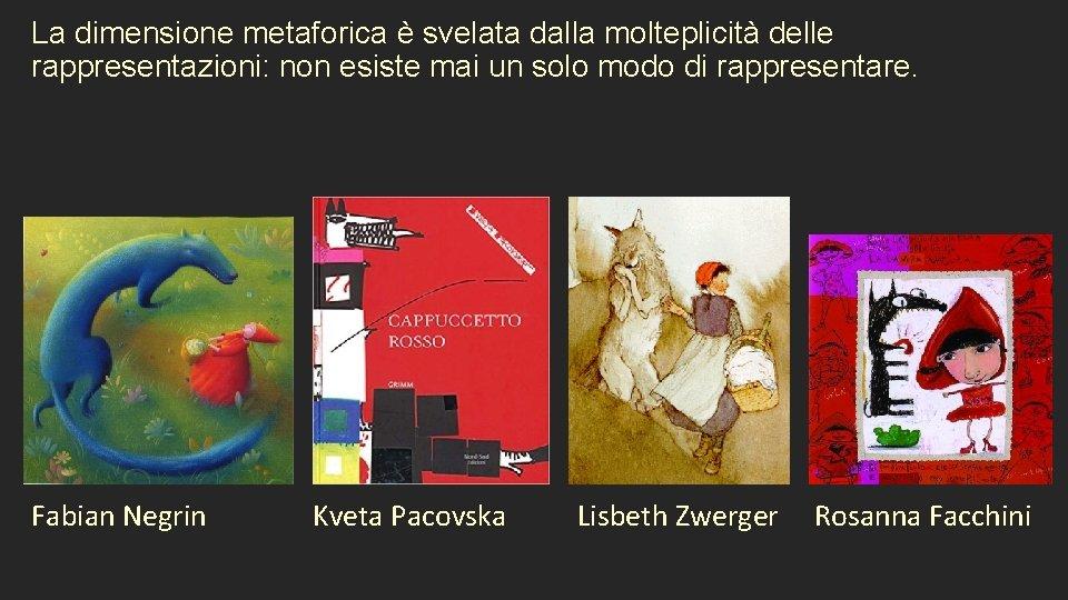 La dimensione metaforica è svelata dalla molteplicità delle rappresentazioni: non esiste mai un solo