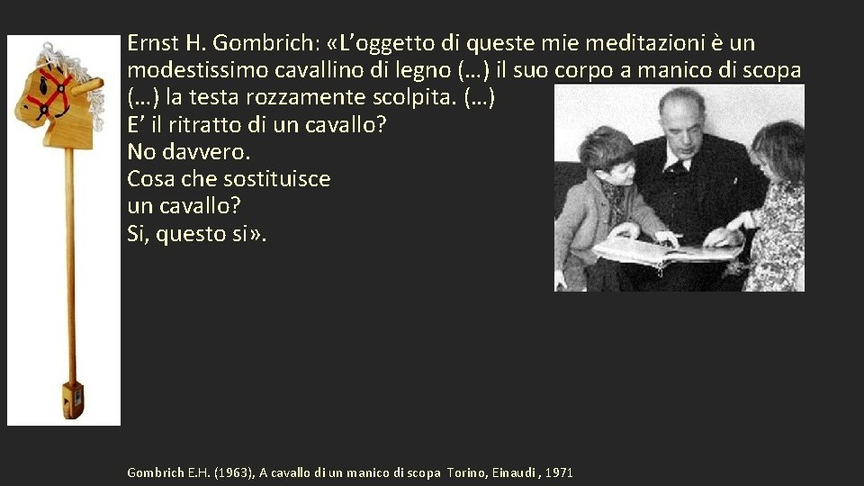 Ernst H. Gombrich: «L'oggetto di queste mie meditazioni è un modestissimo cavallino di legno