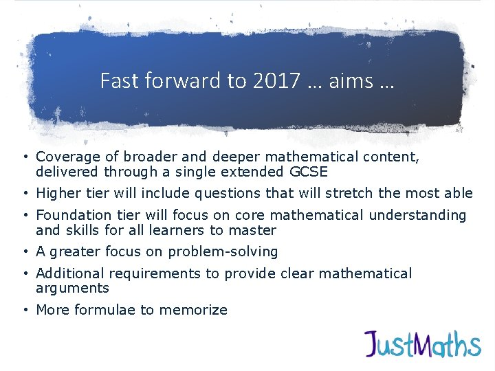 Fast forward to 2017 … aims … • Coverage of broader and deeper mathematical
