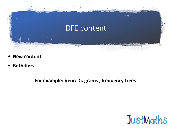 DFE content • New content • Both tiers For example: Venn Diagrams , frequency