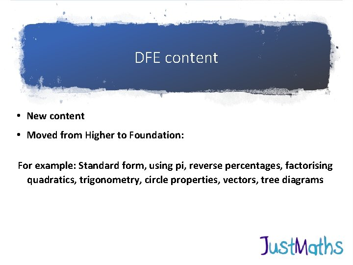 DFE content • New content • Moved from Higher to Foundation: For example: Standard