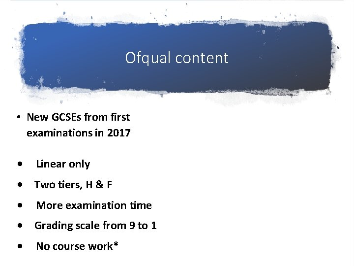 Ofqual content • New GCSEs from first examinations in 2017 • Linear only •