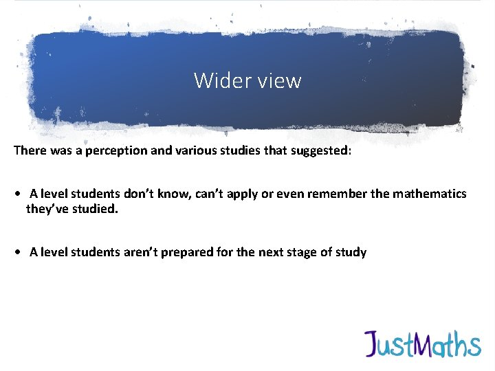 Wider view There was a perception and various studies that suggested: • A level