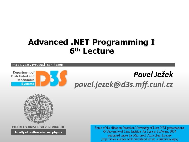 Advanced. NET Programming I 6 th Lecture http: //d 3 s. mff. cuni. cz/~jezek