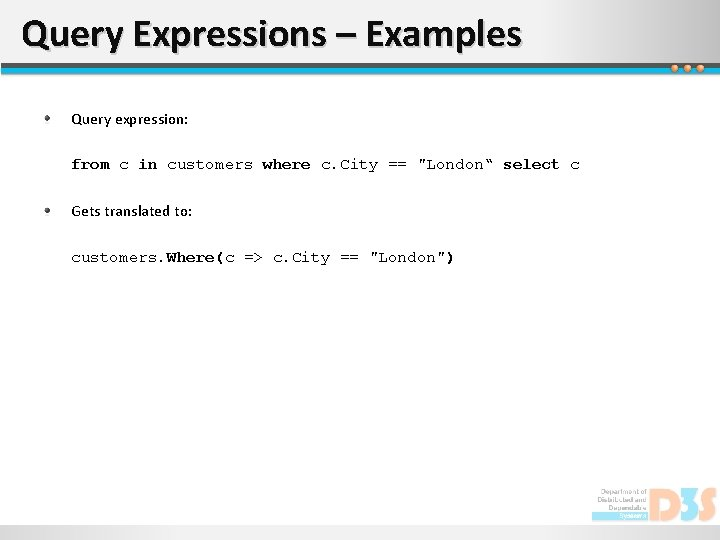 Query Expressions – Examples Query expression: from c in customers where c. City ==