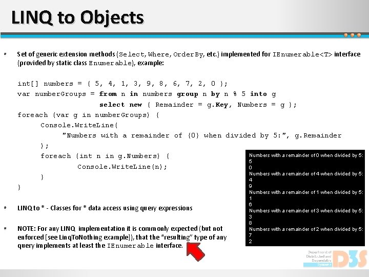 LINQ to Objects Set of generic extension methods (Select, Where, Order. By, etc. )