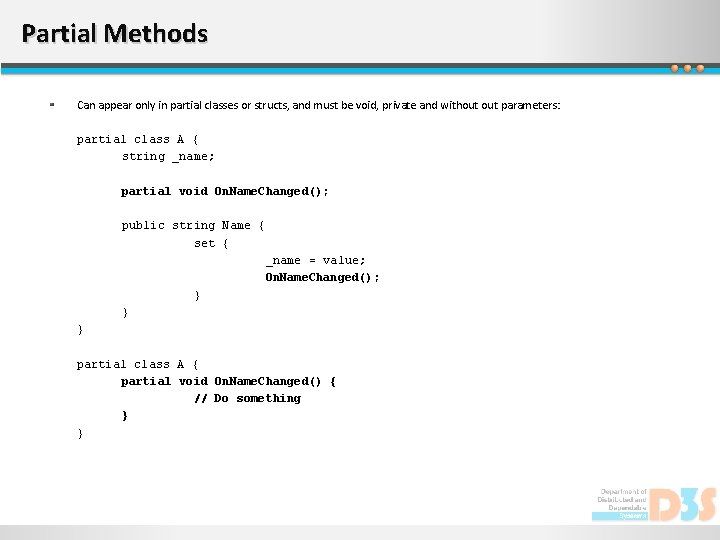 Partial Methods Can appear only in partial classes or structs, and must be void,