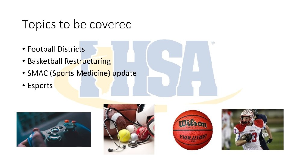 Topics to be covered • Football Districts • Basketball Restructuring • SMAC (Sports Medicine)