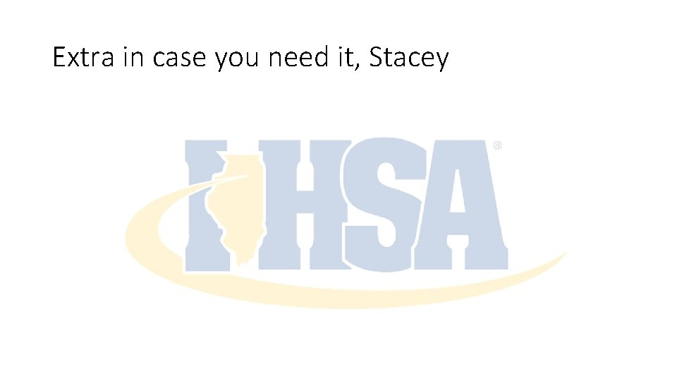 Extra in case you need it, Stacey