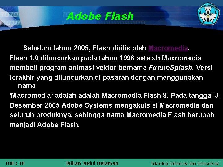 Adobe Flash Sebelum tahun 2005, Flash dirilis oleh Macromedia. Flash 1. 0 diluncurkan pada