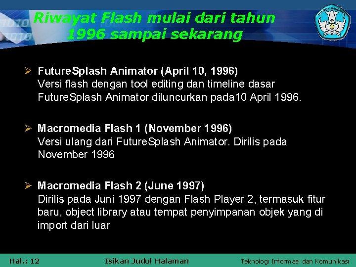Riwayat Flash mulai dari tahun 1996 sampai sekarang Ø Future. Splash Animator (April 10,