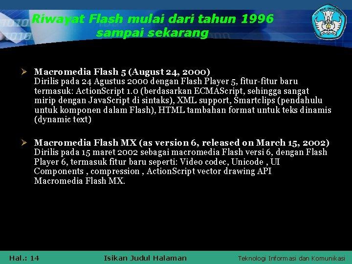 Riwayat Flash mulai dari tahun 1996 sampai sekarang Ø Macromedia Flash 5 (August 24,