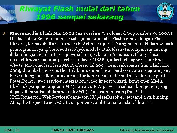 Riwayat Flash mulai dari tahun 1996 sampai sekarang Ø Macromedia Flash MX 2004 (as
