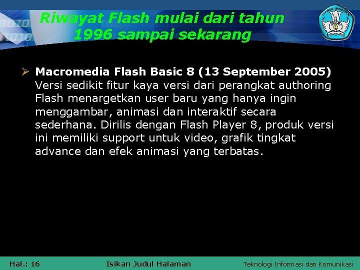 Riwayat Flash mulai dari tahun 1996 sampai sekarang Ø Macromedia Flash Basic 8 (13