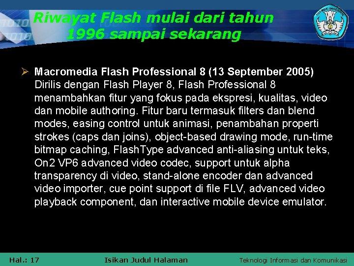 Riwayat Flash mulai dari tahun 1996 sampai sekarang Ø Macromedia Flash Professional 8 (13