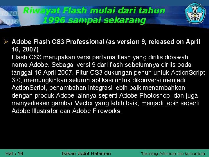 Riwayat Flash mulai dari tahun 1996 sampai sekarang Ø Adobe Flash CS 3 Professional
