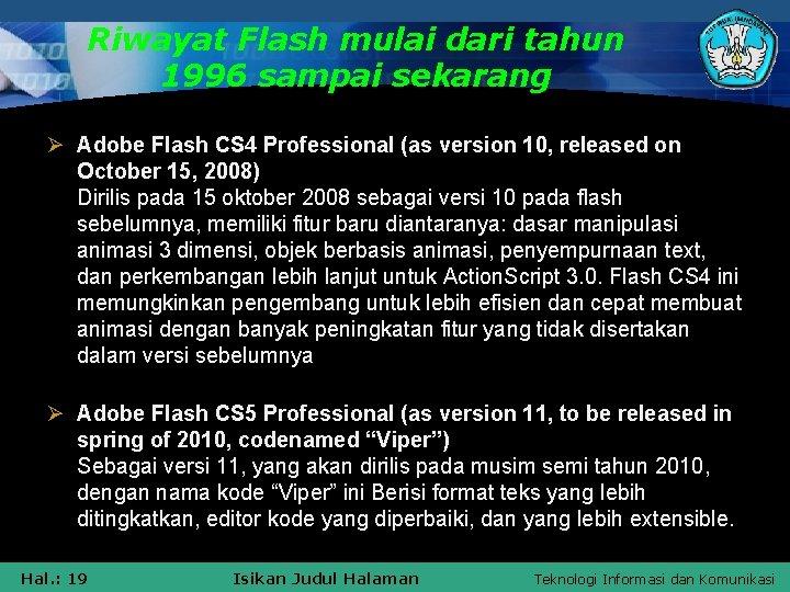 Riwayat Flash mulai dari tahun 1996 sampai sekarang Ø Adobe Flash CS 4 Professional