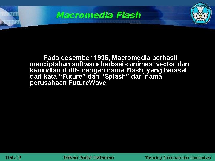 Macromedia Flash Pada desember 1996, Macromedia berhasil menciptakan software berbasis animasi vector dan kemudian