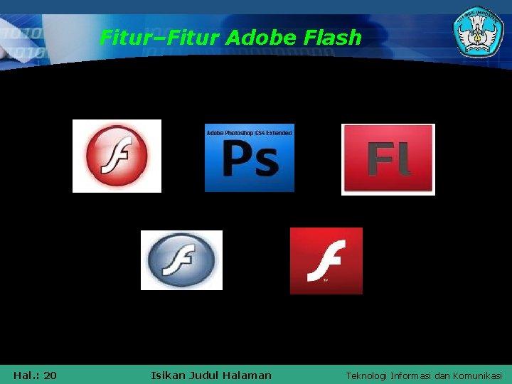Fitur–Fitur Adobe Flash Hal. : 20 Isikan Judul Halaman Teknologi Informasi dan Komunikasi
