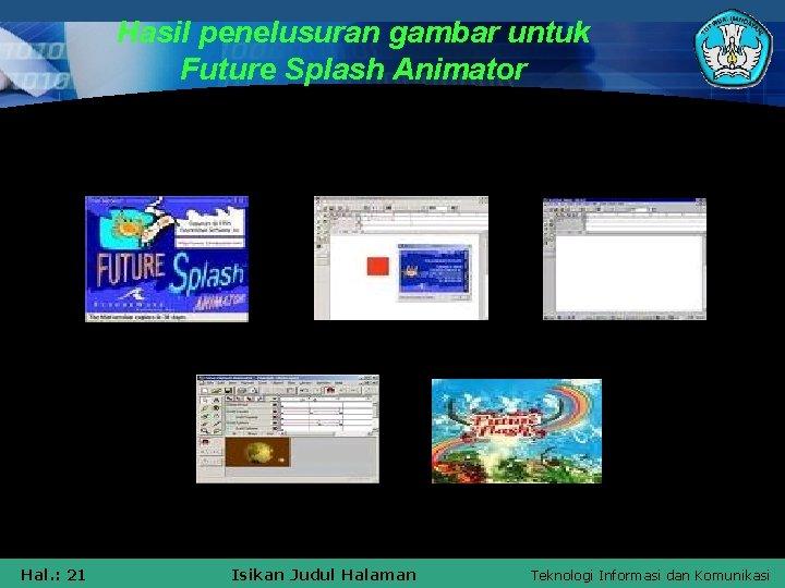 Hasil penelusuran gambar untuk Future Splash Animator Hal. : 21 Isikan Judul Halaman Teknologi