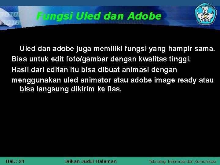 Fungsi Uled dan Adobe Uled dan adobe juga memiliki fungsi yang hampir sama. Bisa