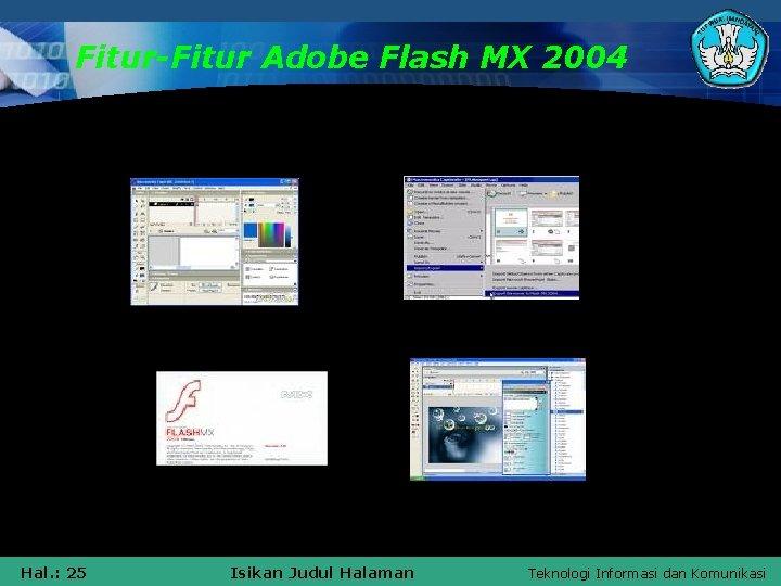 Fitur-Fitur Adobe Flash MX 2004 Hal. : 25 Isikan Judul Halaman Teknologi Informasi dan