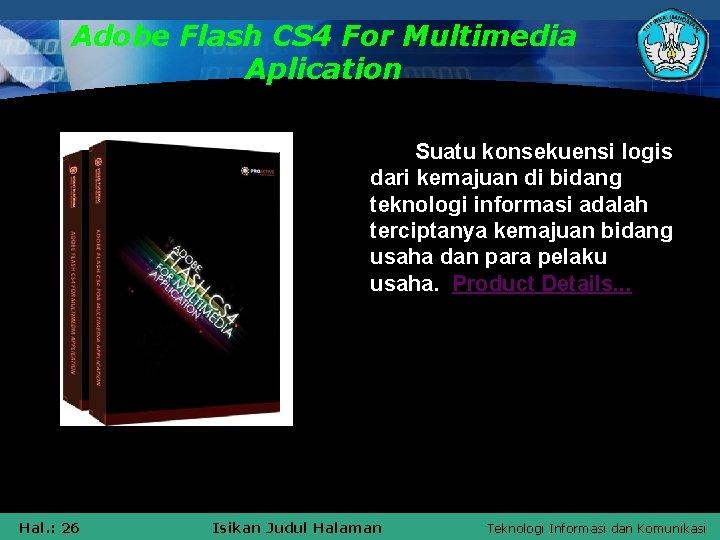 Adobe Flash CS 4 For Multimedia Aplication Suatu konsekuensi logis dari kemajuan di bidang