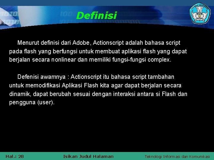 Definisi Menurut definisi dari Adobe, Actionscript adalah bahasa script pada flash yang berfungsi untuk