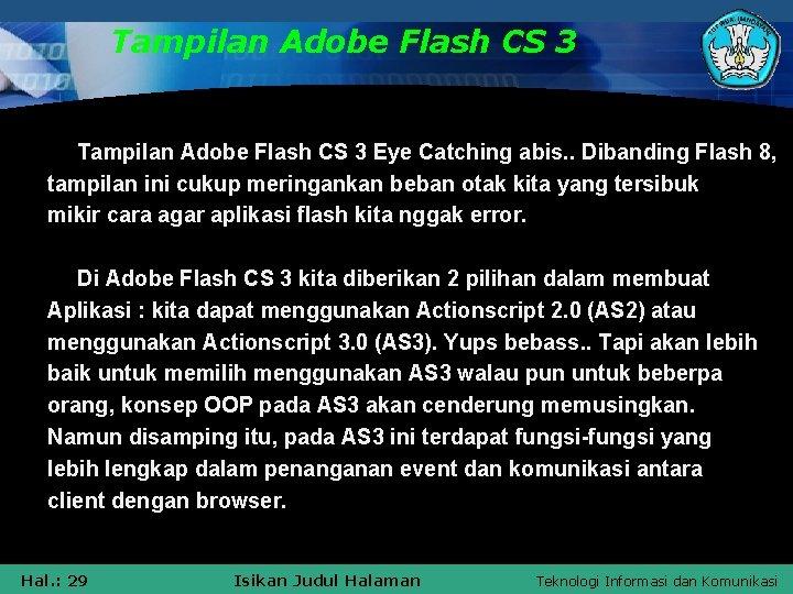 Tampilan Adobe Flash CS 3 Eye Catching abis. . Dibanding Flash 8, tampilan ini