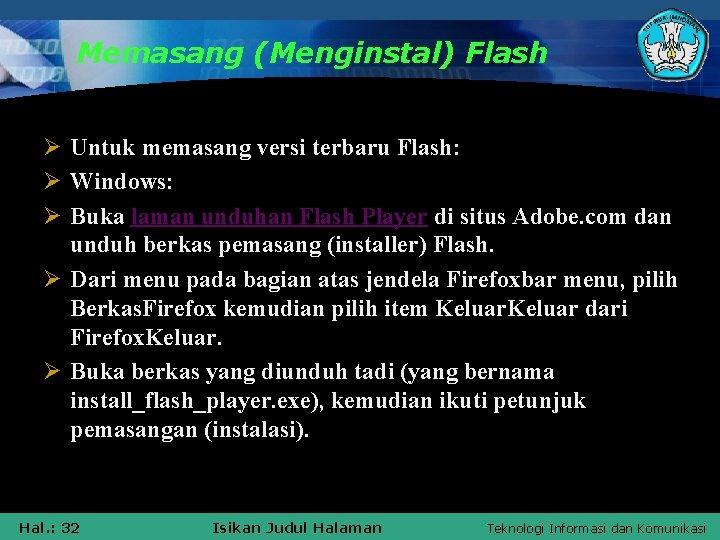 Memasang (Menginstal) Flash Ø Untuk memasang versi terbaru Flash: Ø Windows: Ø Buka laman