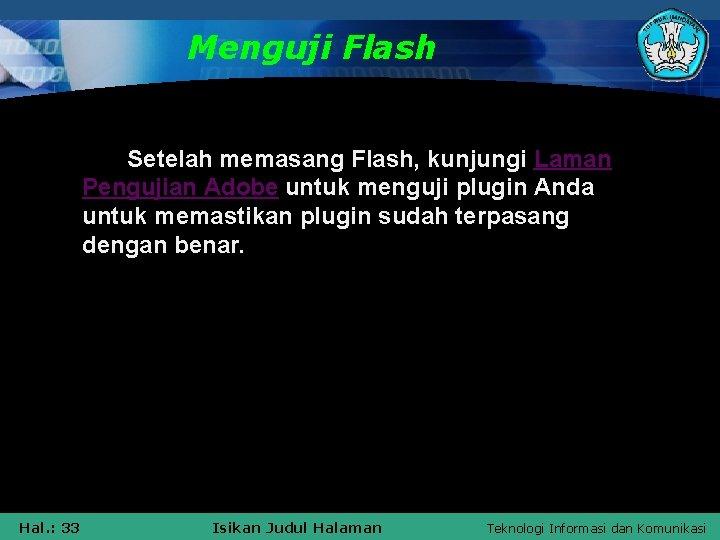 Menguji Flash Setelah memasang Flash, kunjungi Laman Pengujian Adobe untuk menguji plugin Anda untuk