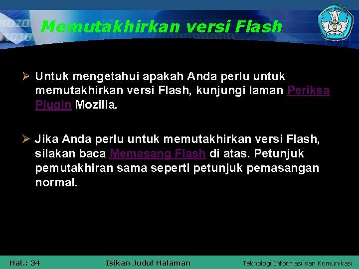 Memutakhirkan versi Flash Ø Untuk mengetahui apakah Anda perlu untuk memutakhirkan versi Flash, kunjungi