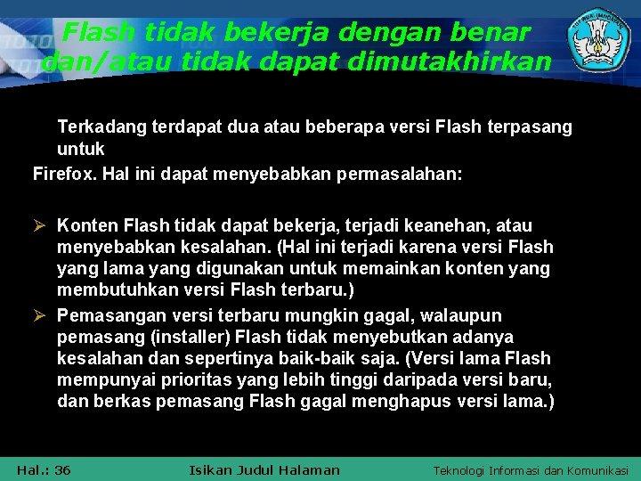 Flash tidak bekerja dengan benar dan/atau tidak dapat dimutakhirkan Terkadang terdapat dua atau beberapa
