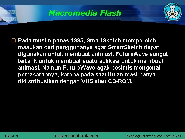 Macromedia Flash q Pada musim panas 1995, Smart. Sketch memperoleh masukan dari penggunanya agar