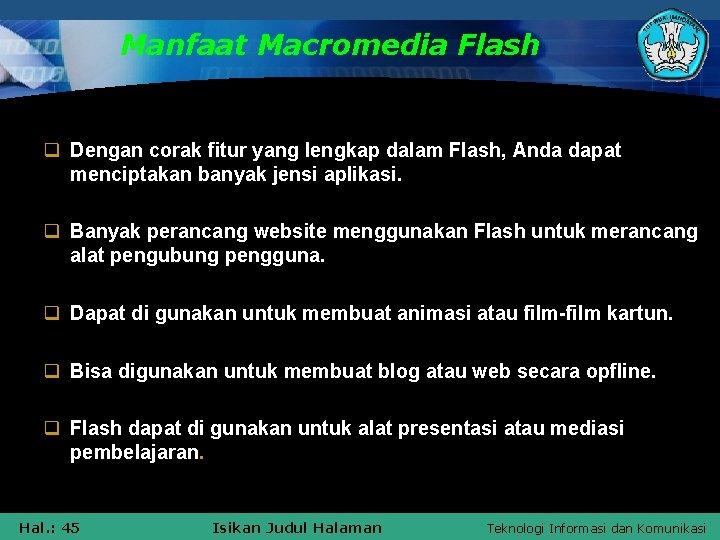 Manfaat Macromedia Flash q Dengan corak fitur yang lengkap dalam Flash, Anda dapat menciptakan
