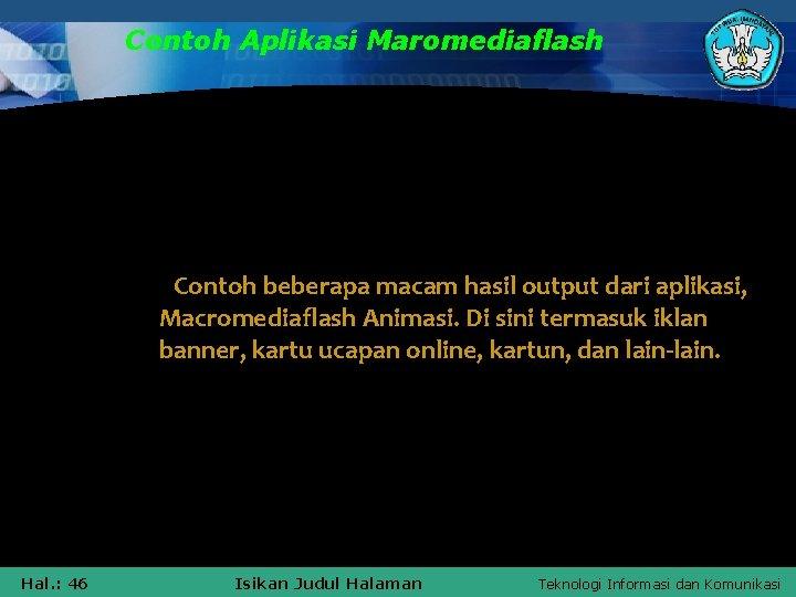 Contoh Aplikasi Maromediaflash Contoh beberapa macam hasil output dari aplikasi, Macromediaflash Animasi. Di sini
