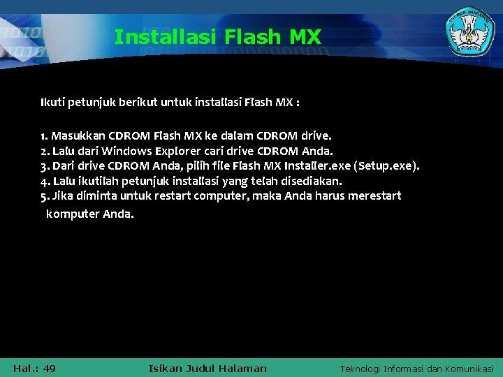 Installasi Flash MX Ikuti petunjuk berikut untuk installasi Flash MX : 1. Masukkan CDROM