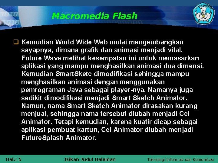 Macromedia Flash q Kemudian World Wide Web mulai mengembangkan sayapnya, dimana grafik dan animasi