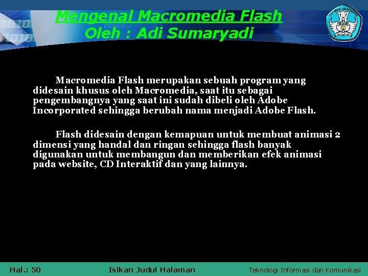 Mengenal Macromedia Flash Oleh : Adi Sumaryadi Macromedia Flash merupakan sebuah program yang didesain