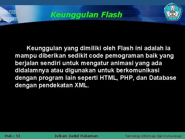 Keunggulan Flash Keunggulan yang dimiliki oleh Flash ini adalah ia mampu diberikan sedikit code