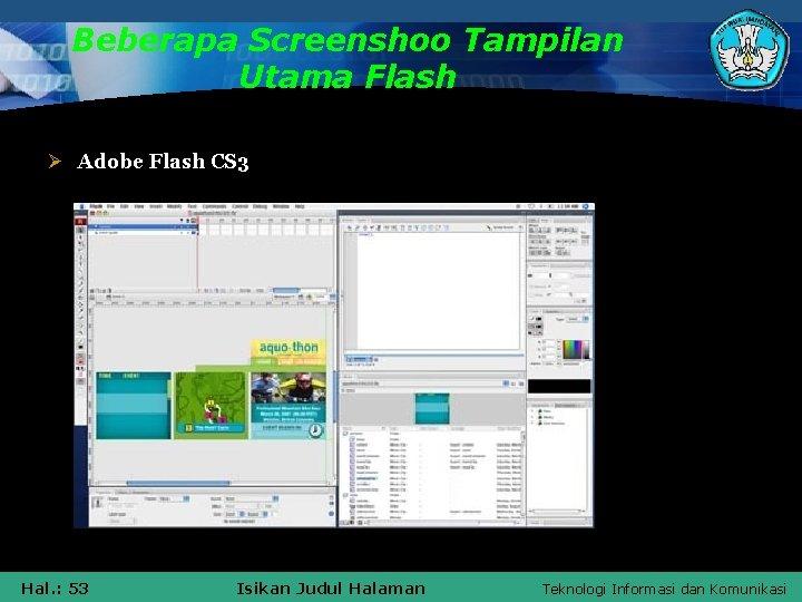 Beberapa Screenshoo Tampilan Utama Flash Ø Adobe Flash CS 3 Hal. : 53 Isikan