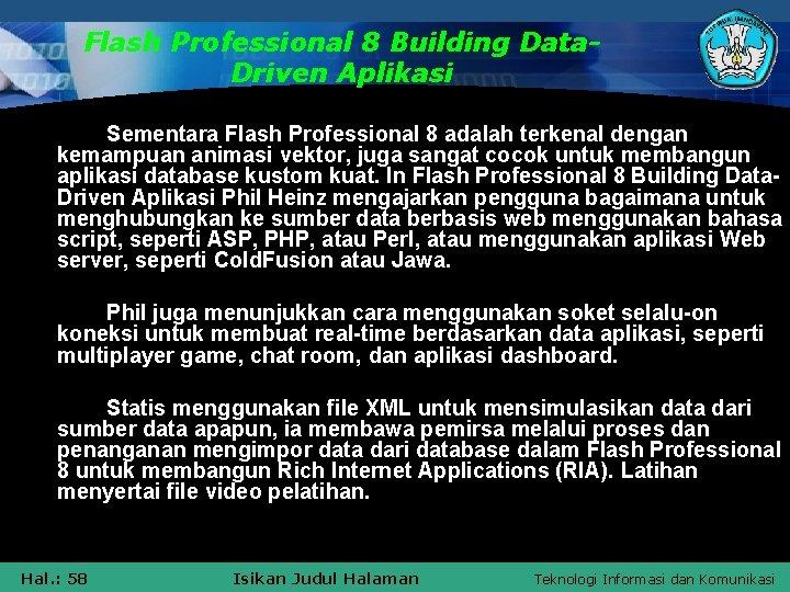 Flash Professional 8 Building Data. Driven Aplikasi Sementara Flash Professional 8 adalah terkenal dengan