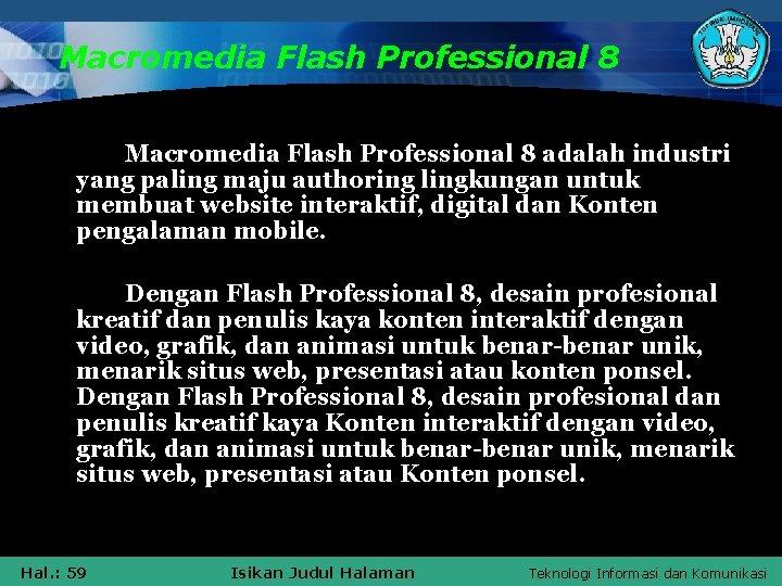 Macromedia Flash Professional 8 adalah industri yang paling maju authoring lingkungan untuk membuat website