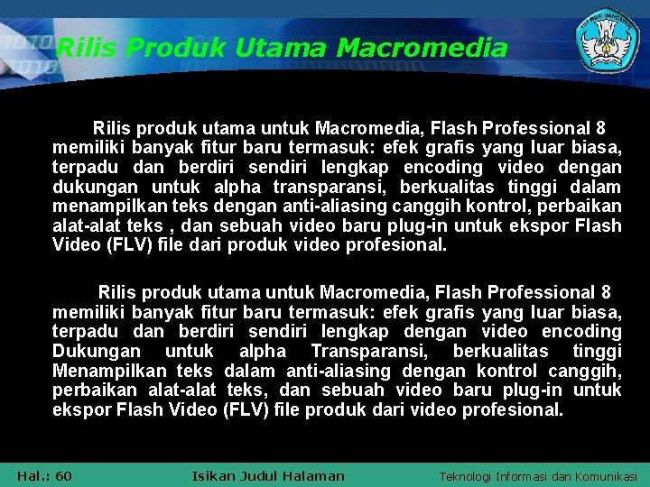 Rilis Produk Utama Macromedia Rilis produk utama untuk Macromedia, Flash Professional 8 memiliki banyak